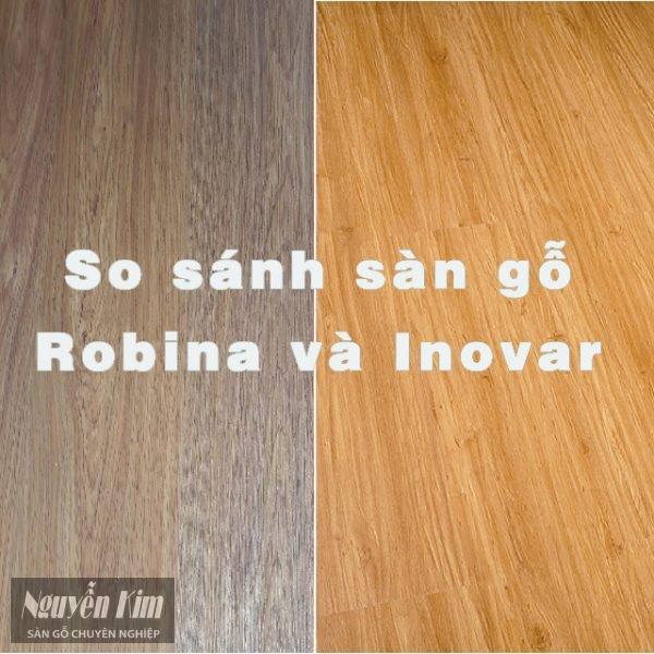 so sánh sàn gỗ Robia và inovar